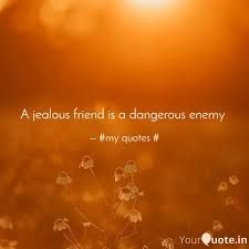 a jealous friend is a dan quotes writings by am bae yourquote