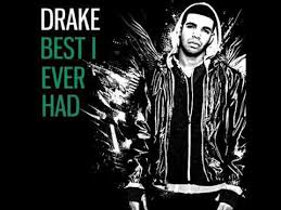 best i ever had drake s you
