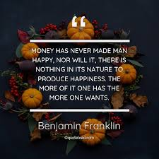 money has never made man hap benjamin franklin about happiness