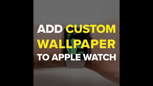 how to add a wallpaper to apple watch