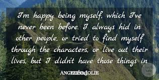 angelina jolie i m happy being myself which i ve never been