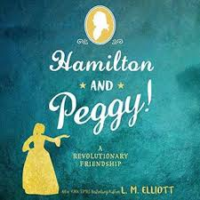 Hamilton and Peggy!: A Revolutionary Friendship by L.M. Elliott