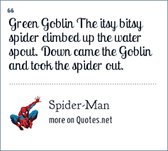 spider man green goblin the itsy bitsy spider climbed up the