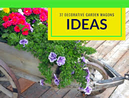 37 Decorative Garden Wagons Ideas Properly Rooted
