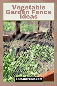 Garden Fence Ideas Keep Out Bees And Roses In 2020 Fenced Vegetable Garden Garden Layout Garden Fencing