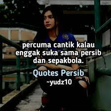quotes persib maung geulis mana sorana😂 ~yudz facebook