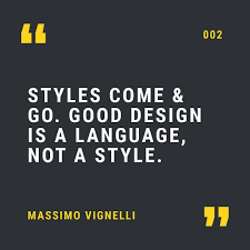 styles come and go good design is a language not a style