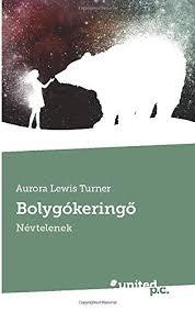Bolygókeringő: Névtelenek (Hungarian Edition): Turner, Aurora Lewis:  9783710342660: Amazon.com: Books