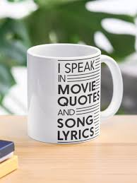 i speak in movie quotes and song lyrics mug by inspires redbubble
