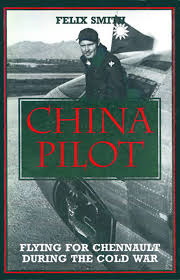 China Pilot: Flying for Chennault During the Cold War: Felix Smith:  9781560983989: Amazon.com: Books