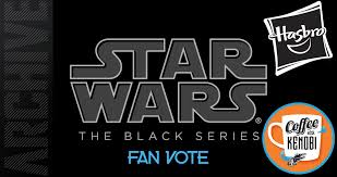 Vote for Your Favorite Star Wars Black Series Figure in Hasbro's 2020 Fan  Poll - Coffee With Kenobi
