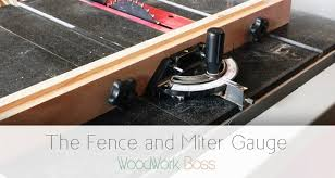 Table Saws The Fence And Miter Gauge Woodworkboss