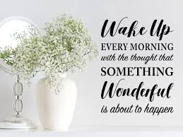 Wake Up Every Morning With The Thought That Something Wonderful Is About To Happen Vinyl Wall Decal Story Of Home Decals