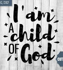 i am a child of god svg child of god quotes cut files christian