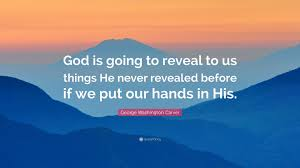 """george washington carver quote """"god is going to reveal to us"""