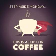 step aside monday this is a job for coffee picture quotes