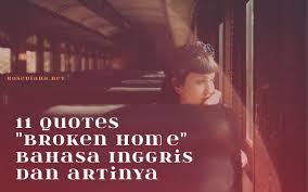 quotes broken home bahasa inggris dan artinya diary