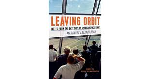 Leaving Orbit: Notes from the Last Days of American Spaceflight by ...
