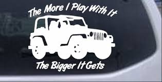 The More I Play With It The Bigger It Gets Jeep Car Or Truck Window Decal Sticker Rad Dezigns