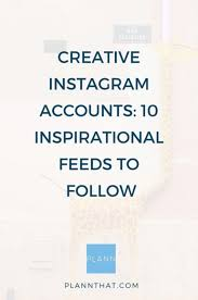 creative instagram accounts to follow and be inspired by