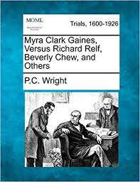 Myra Clark Gaines, Versus Richard Relf, Beverly Chew, and Others ...