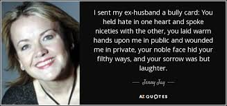 jenny jay quote i sent my ex husband a bully card you held hate