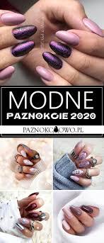 Modne Paznokcie 2020 Top 20 Niesamowitych Propozycji Na Manicure