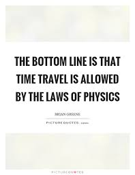 the bottom line is that time travel is allowed by the laws of