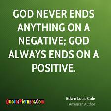 wonderful god quote god never ends anything on a negative god