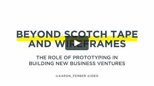 """Beyond Scotch Tape and Wireframes: The Role of Prototyping in Building New  Business Ventures"""" by Aaron Ferber   IDEO Chicago on Vimeo"""