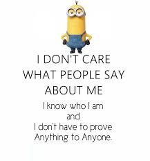 i don t care what people say about me i know who i am i don t