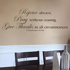 Amazon Com 1 Thessalonians 5 16 18 Vinyl Wall Decal 5 By Wild Eyes Signs Rejoice Always Pray Without Ceasing Give Thanks In All Circumstances Modern Wall Art Bible Wall Words 1th5v16 0005 Handmade