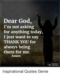 dear god i m not asking for anything today i just want to say
