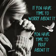 if you have time to worry about it you have time to pray about it