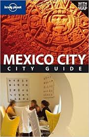 Lonely Planet Mexico City (City Travel Guide) by Daniel Schechter ...