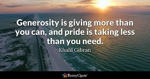 brainy quote generosity is giving more than you can and pride is