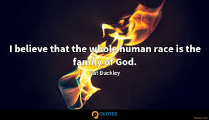 i believe that the whole human race is the family of god pat