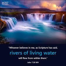 """John 7:38 NIV - """"Whoever believes in me, as Scripture has said ..."""
