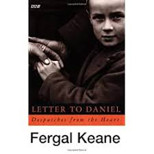 Letter to Daniel: Despatches from the Heart (BBC) by Fergal Keane |  LibraryThing