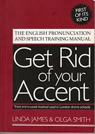 Get Rid of Your Accent: The English Pronunciation and Speech Training  Manual by Olga Smith