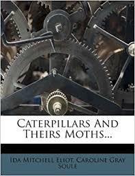Caterpillars And Theirs Moths...: Amazon.co.uk: Eliot, Ida Mitchell,  Caroline Gray Soule: 9781279072080: Books