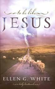 To Be Like Jesus by Ellen G. White