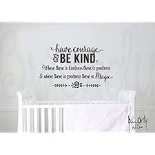 Amazon Com Have Courage Be Kind Cinderella Where There Is Goodness There Is Magic Saying Vinyl Decal Wall Lettering Bedroom Dec Home Kitchen