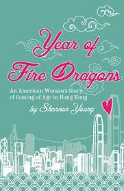Pdf Year Of Fire Dragons An American Woman S Story Of Coming Of Age In Hong Kong