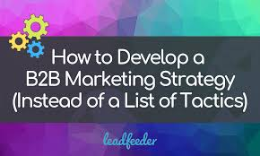How to Develop a B2B Marketing Strategy (Instead of a List of ...