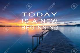 inspirational and motivational quotes today is a new beginning
