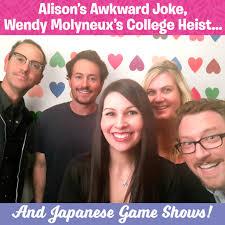 Alison's Awkward Joke, Wendy Molyneux's College Heist, Japanese Game Shows  | Alison Rosen