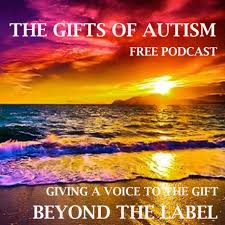 The Gifts of Autism - Giving a Voice to the Gift Beyond the Label | Free  Podcasts | Podomatic""