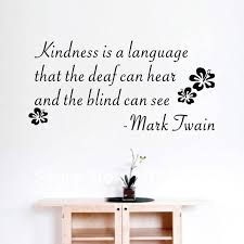 Kindness Is A Language That The Deaf Can Hear And The Blind Can See Mark Twain Wall Decal Diy Vinyl Wall Stickers Wall Stickers Home Decor Vinyl Wall Quotes