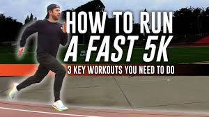 how to run a fast 5k 3 key workouts